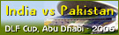 DLF Cricket Cup India vs Pakistan 2006